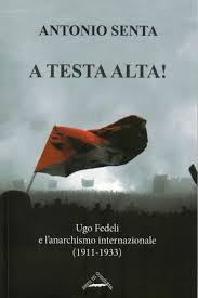 A testa alta! Ugo Fedeli e l'anarchismo internazionale (1911-1933) Book Cover