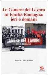 Le Camere del Lavoro in Emilia-Romagna: ieri e domani Book Cover