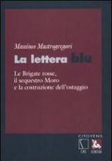 La lettera blu. Le Brigate Rosse, il sequesto Moro e la costruzione dell'ostaggio Book Cover