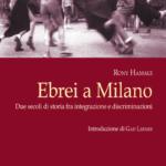 """Ebrei a Milano di Rony Hamaui. La storia di una comunità """"unicum"""" nell'ebraismo italiano"""