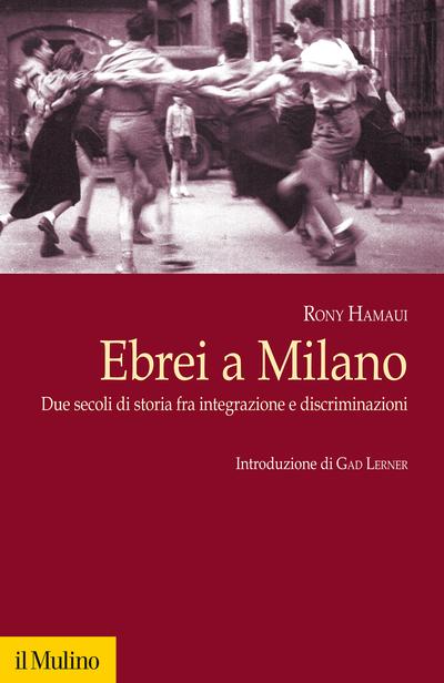 Ebrei a Milano. Due secoli di storia fra integrazione e discriminazioni Book Cover