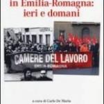 Carlo De Maria (a cura di), Le Camere del Lavoro in Emilia-Romagna: ieri e domani