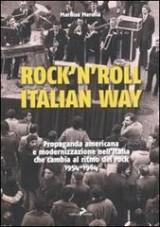 Rock'n'roll Italian Way. Propaganda americana e modernizzazione nell'Italia che cambia al ritmo del rock 1954-1964 Book Cover