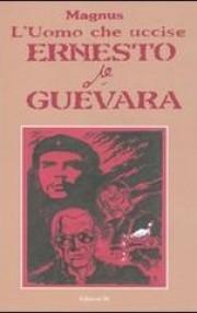 L' uomo che uccise Ernesto Che Guevara Book Cover