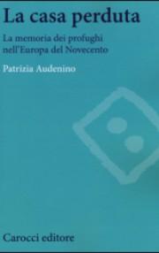 La casa perduta. La memoria dei profughi nell'Europa del Novecento Book Cover