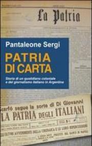 Patria di carta. Storia di un quotidiano coloniale e del giornalismo italiano in Argentina Book Cover