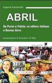 Abril. Da Perón a Videla: un editore italiano a Buenos Aires Book Cover