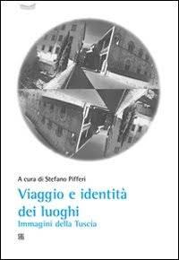 Viaggi e identità dei luoghi. Immagini della Tuscia. Book Cover