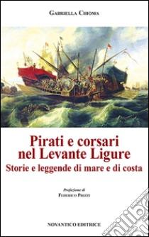 Pirati e corsari nel Levante Ligure. Storie e leggende di mare e di costa Book Cover
