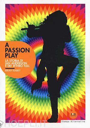 Passion Play la storia di ian Anderson e dei Jethro Tull Book Cover