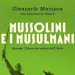Mussolini e i musulmani. Di Giancarlo Mazzucca e Gianmarco Walch