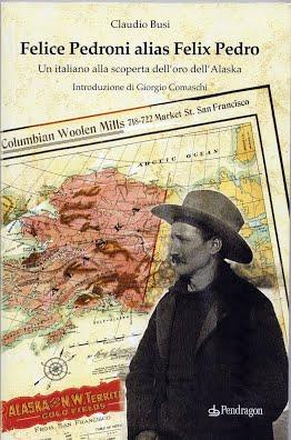 Felice Pedroni alias Felix Pedro. Un italiano alla scoperta dell'oro dell'Alaska Book Cover