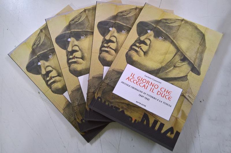 Il giorno che accecai il Duce. Piccole cronache di Viterbo e della Tuscia. 1940-1945 Book Cover
