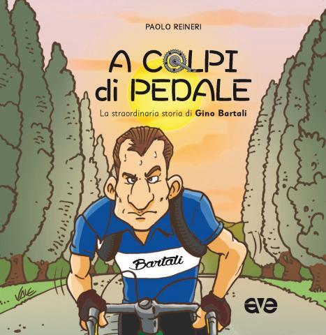 A colpi di pedale. La straordinaria storia di Gino Bartali Book Cover