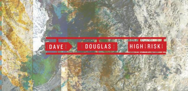 High risk di Dave Douglas. Disco imperdibile