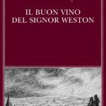 Il buon vino del Signor Weston. Quando l'eternità arriva, chi è in grado di capirlo?