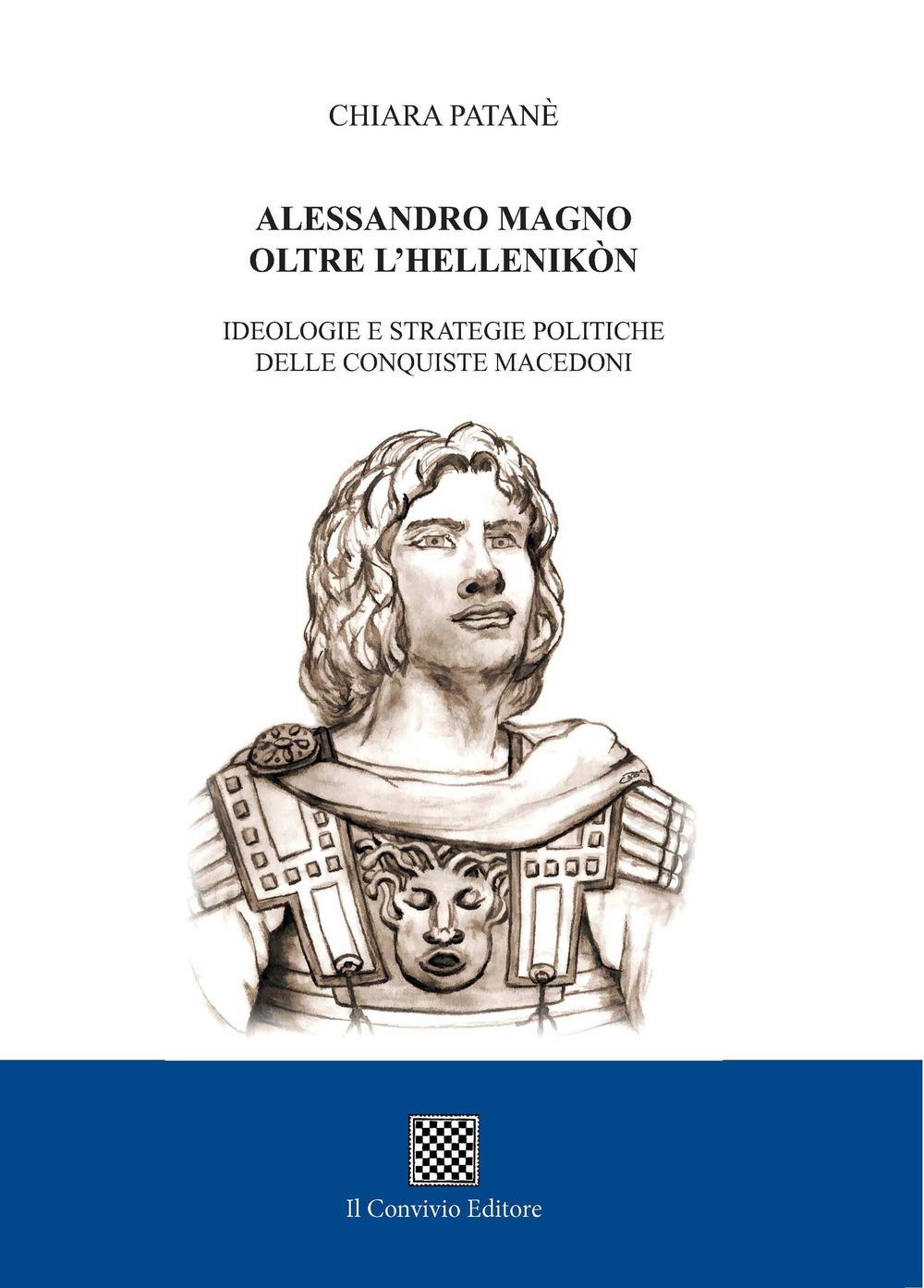 Alessandro Magno oltre l'Hellenikòn. Ideologie e strategie politiche delle conquiste macedoni Book Cover