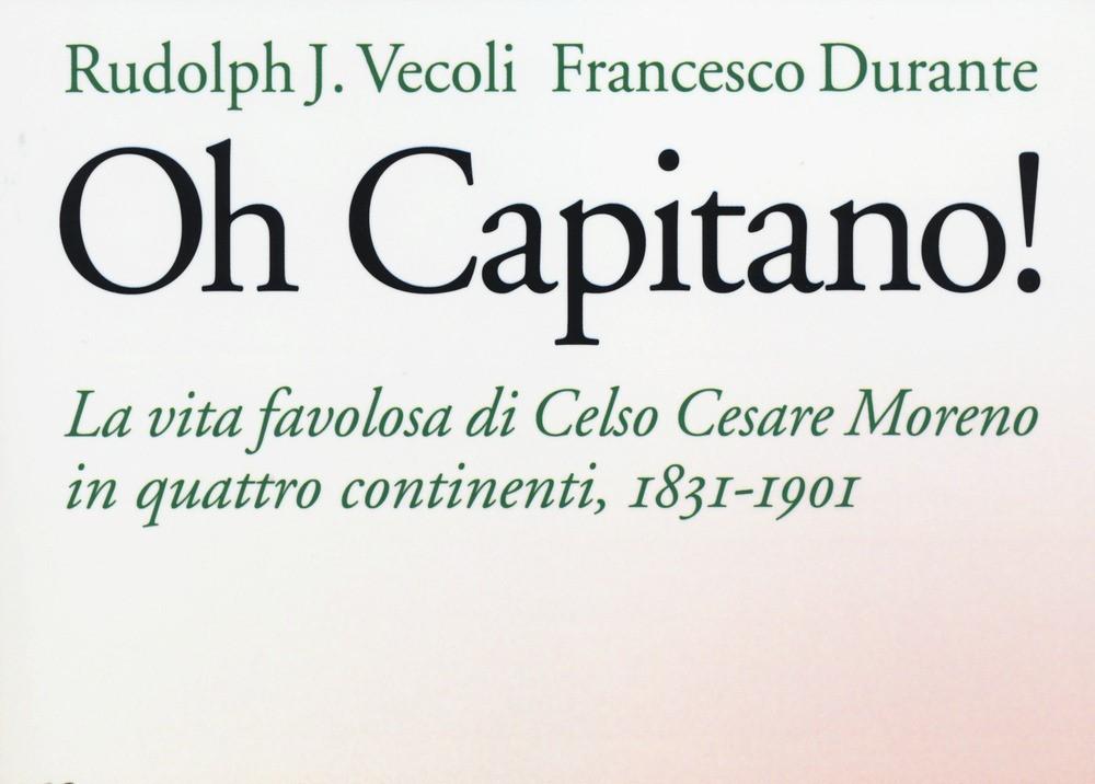 Oh Capitano! La favolosa vita di Celso cesare Moreno in quattro continenti, 1831-1901 Book Cover