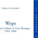 Wops. I prigionieri italiani in Gran Bretagna (1941-1946). Di Isabella Insolvibile