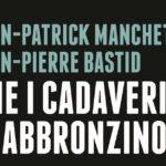 Che i cadaveri si abbronzino, di Jean-Patrick Manchette e Jean-Pierre Bastid. Finalmente tradotto e pubblicato in Italia