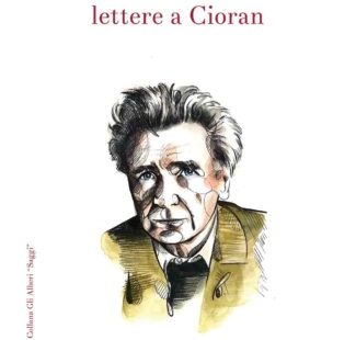 Lettere a Cioran di Nicola Vacca. Una voce da ascoltare, ora più che mai