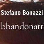 L'Abbandonatrice di Stefano Bonazzi e i fantasmi della nostra epoca