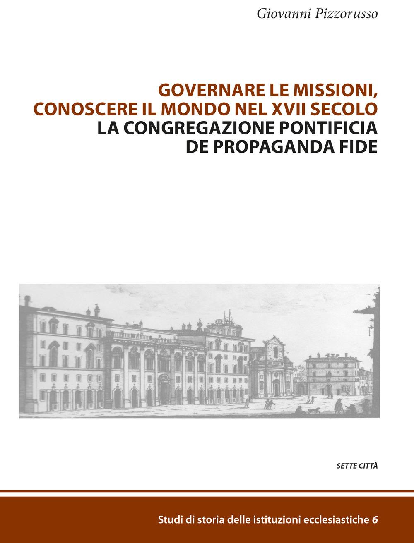 Governare le Missioni, conoscere il mondo nel XVII secolo. La Congragazione Pontificia De Propaganda Fide Book Cover
