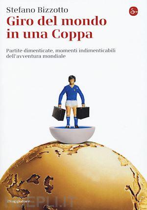 Il giro del mondo in una Coppa. Partite dimenticate, momenti indimenticabili nell'avventura mondiale Book Cover