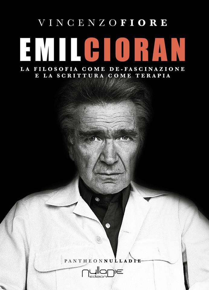 Emil Cioran. La filosofia come de-fascinazione e la scrittura come terapia Book Cover