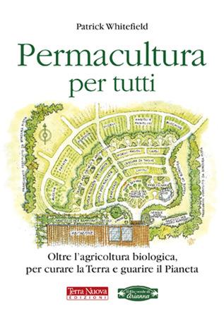 Permacultura per tutti. Oltre l'agricoltura biologica, per curare la terra e guarire il pianeta. Book Cover