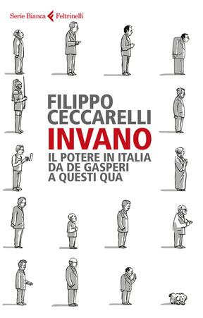 Invano. Il potere in Italia da De gasperi a questi qua Book Cover