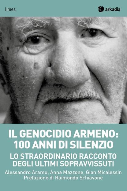 Il genocidio armeno: 100 anni di silenzio. Lo straordinario racconto dei sopravvissuti Book Cover