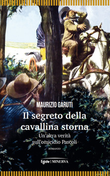 Il segreto della cavallina storna. Un'altra verità sull'omicidio Pascoli Book Cover