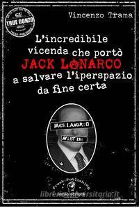 L'incredibile vicenda che portò Jack Lanarco a salvare l'iperspazio da fine certa Book Cover