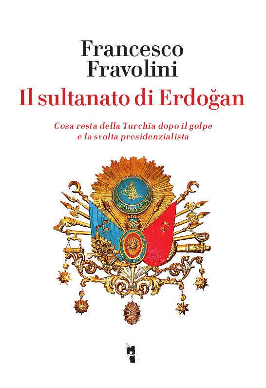 Il sultanato di Erdogan. Cosa resta della Turchia dopo il golpe e la svolta presidenzialista Book Cover