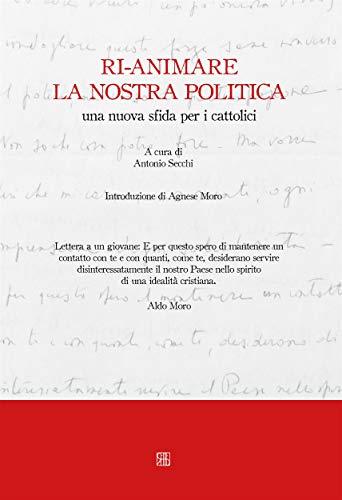 Ri-animare la nostra politica. Una nuova sfida per i cattolici Book Cover