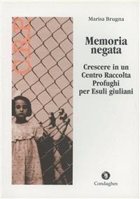 La memoria negata. Crescere in un centro raccolta per esuli giuliani Book Cover