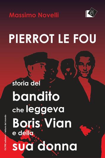 Pierrot le Fou, storia del bandito che leggeva Boris Vian e della sua donna Book Cover