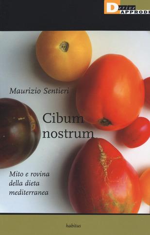Cibum nostrum. Mito e rovina della dieta mediterranea Book Cover