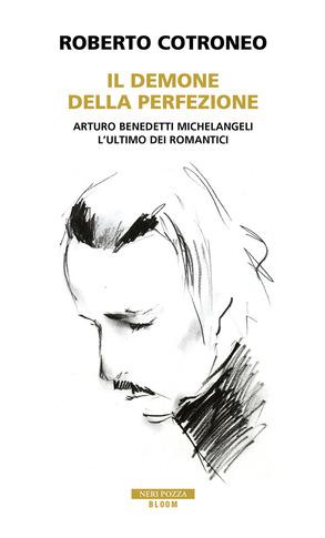 Il demone della perfezione. Arturo Benedetti Michelangeli, l'ultimo dei romantici Book Cover