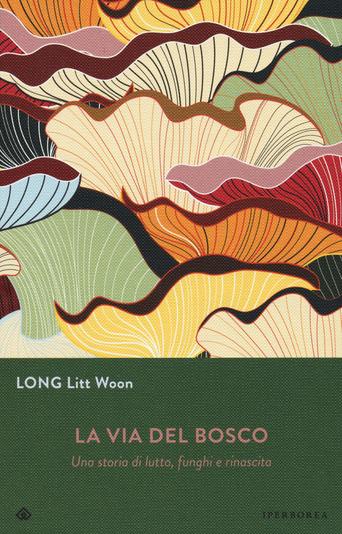 La via del bosco. Una storia di lutto, funghi e rinascita Book Cover