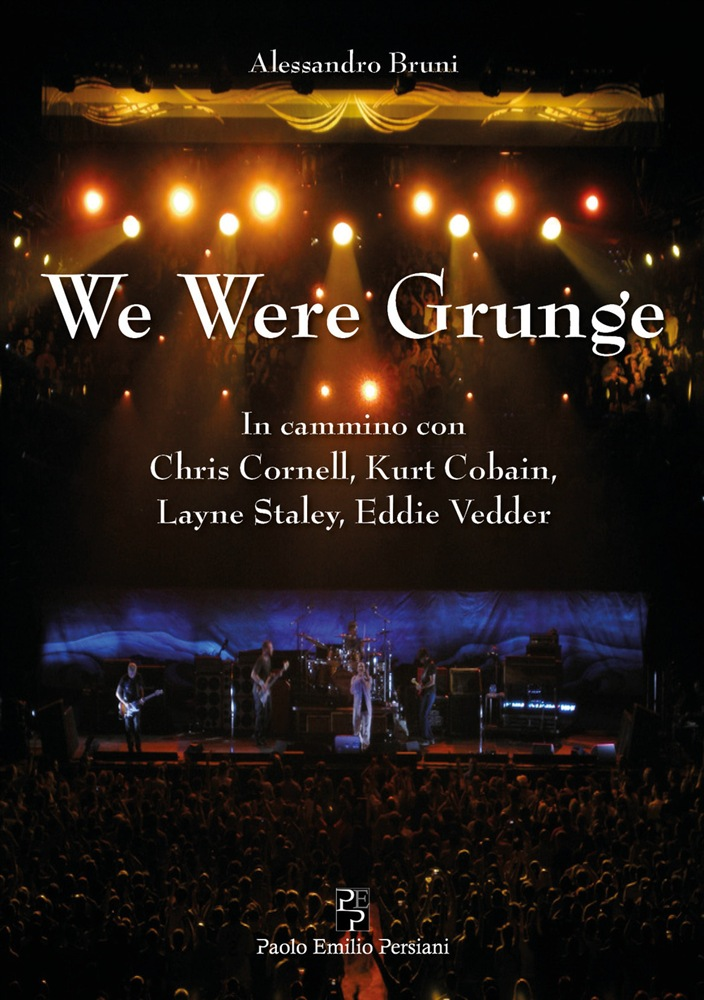 We Were Grunge. In cammino con Chris Cornell, Curt Cobain, Layne Staley,Eddie Vedder Book Cover