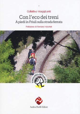 Con l'eco dei treni. A piedi in Friuli sulla strada ferrata Book Cover