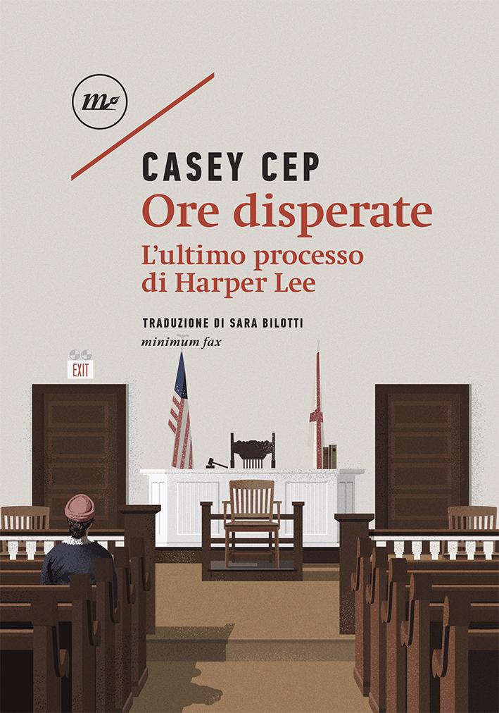 Ore disperate. L'ultimo processo di Harper Lee Book Cover