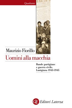 Uomini alla macchia. Bande partigiane e guerra civile. Lunigiana 1943-1945 Book Cover