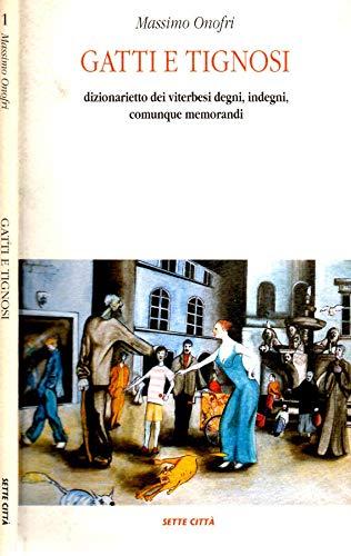 Gatti e Tignosi. Dizionarietto dei viterbesi degni, indegni, comunque memorabili Book Cover